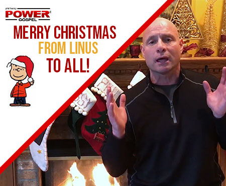 FIVE MIN. POWER MESSAGE #24: Merry Christmas from Linus to all, 12-26-16