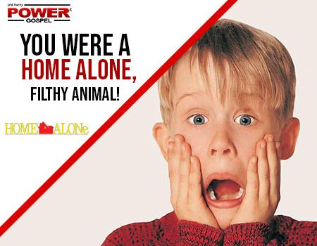 FIVE MIN. POWER MESSAGE #23: You Were A Home Alone, Filthy Animal!