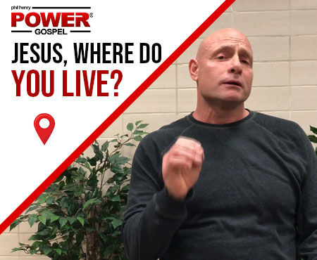 FIVE MIN. POWER MESSAGE #27: Jesus, where do you live?