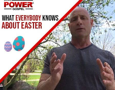 FIVE MIN POWER MESSAGE #34: What EVERYBODY KNOWS about Easter, 4-16-17