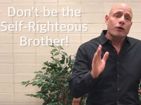 FIVE MIN. POWER MESSAGE #40: Don't be the Self-Righteous Brother! 6-18-17
