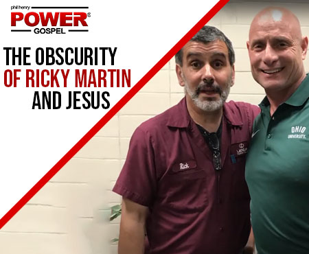 FIVE MIN. POWER MESSAGE #44: The Obscurity of Ricky Martin and Jesus, 7-30-17