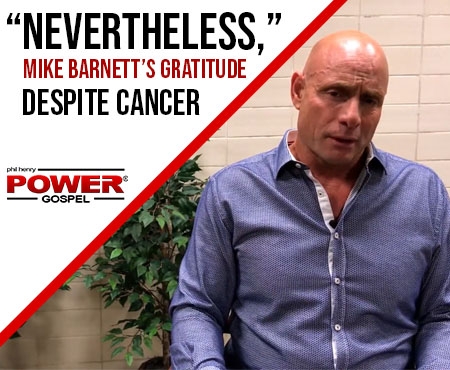 "FIVE MIN. POWER MESSAGE #54: ""Nevertheless,"" Mike Barnett's Gratitude Despite Cancer, 11-7-17"