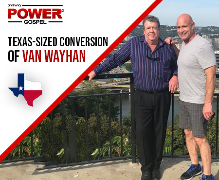 FIVE MIN. POWER MESSAGE #57: The Texas-sized conversion of Van Wayhan, 12-24-17