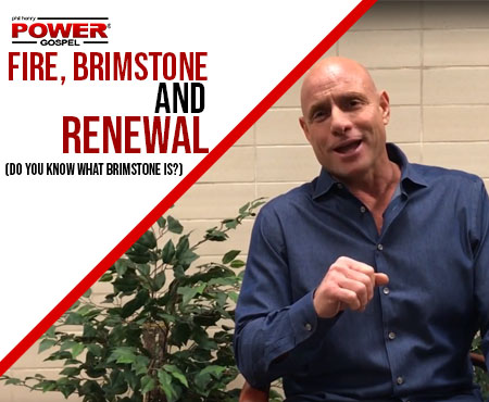 FIVE MIN. POWER MESSAGE #61: Fire, Brimstone and Renewal, 2-18-18