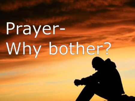 FIVE MIN. POWER MESSAGE #64: Why Bother Praying?  4-15-18