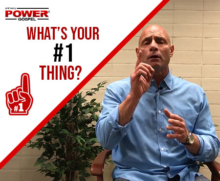 FIVE MIN. POWER MESSAGE #72: What's your #1 Thing? 8-26-18