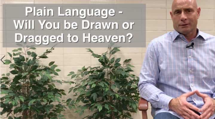 FIVE MIN. POWER MESSAGE #76: Will you be Drawn or Dragged to Heaven? 12-2-18