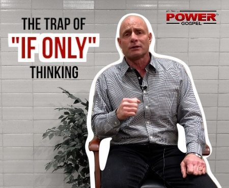 "FIVE MINUTE POWER MESSAGE #86: The Trap of ""If Only"" Thinking"