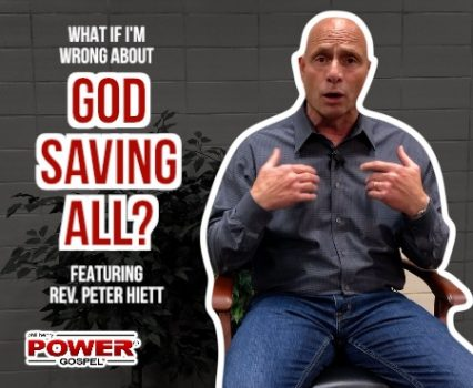 FIVE MINUTE POWER MESSAGE #89: What If I'm Wrong About God Saving All? (Feat. Rev. Peter Hiett)