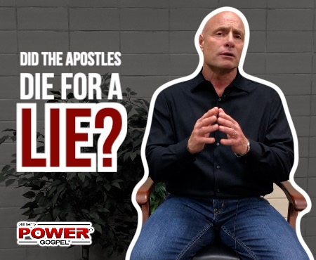 FIVE MINUTE POWER MESSAGE #92: Did the Apostles Die for a Lie?