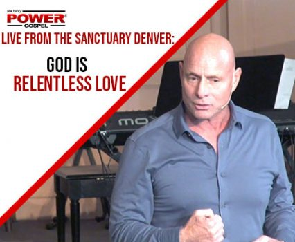 POWER MESSAGE SPECIAL #97: God is Relentless Love (Live from The Sanctuary Denver)