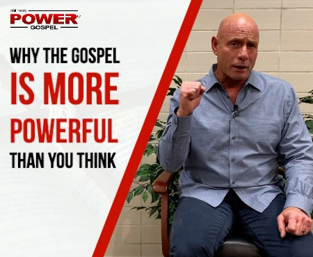 FIVE MINUTE POWER MESSAGE #100: Why the Gospel is more Powerful than you Think