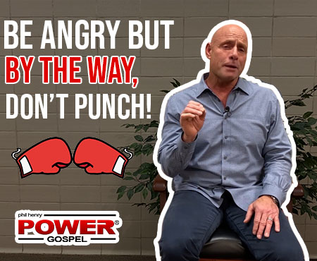 FIVE MINUTE POWER MESSAGE #101: Be angry but don't punch!