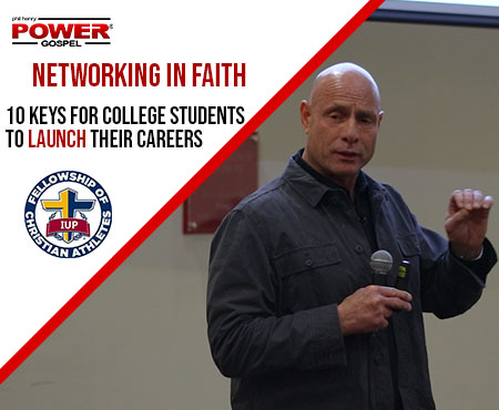 POWER MESSAGE SPECIAL #102: Networking in Faith: 10 Keys for College Students to Launch their Careers