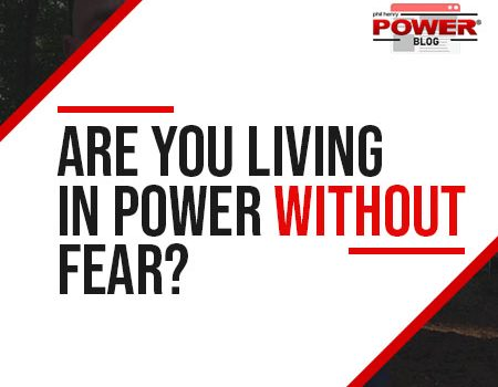 Are You Living In Power Without Fear? POWER BLOG #26