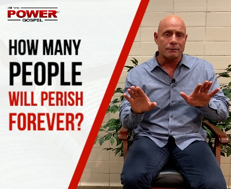 FIVE MINUTE POWER MESSAGE #110: How Many People Will Perish Forever?