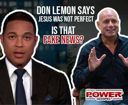 FIVE MINUTE POWER MESSAGE #112: Don Lemon says Jesus was not perfect. Is that Fake News?