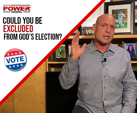 FIVE MINUTE POWER MESSAGE #116: Could you be excluded from God's Election?