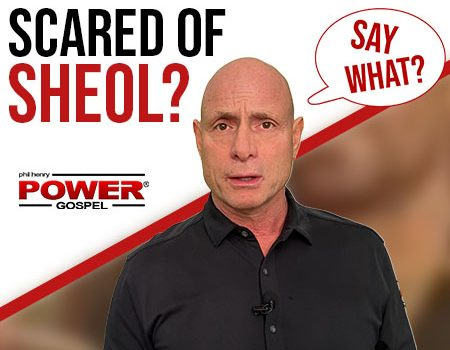 FIVE MINUTE POWER MESSAGE #123: Are you Scared of Sheol? What do Jewish People Think? (SAY WHAT Series)