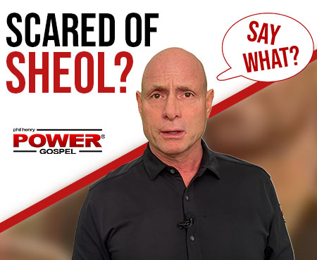 Are you Scared of Sheol? What do Jewish People Think? (SAY WHAT Series): FIVE MINUTE POWER MESSAGE #123
