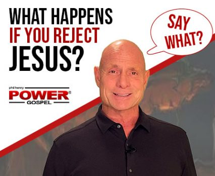 What Happens if you reject Jesus? (SAY WHAT Series): FIVE MINUTE POWER MESSAGE #128