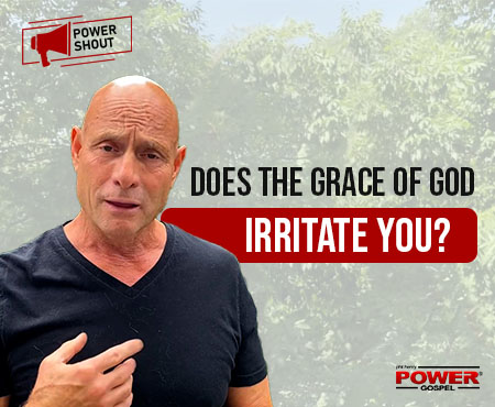 Does the Grace of God Irritate You? (Parable of the Vineyard Workers): POWER SHOUT #130