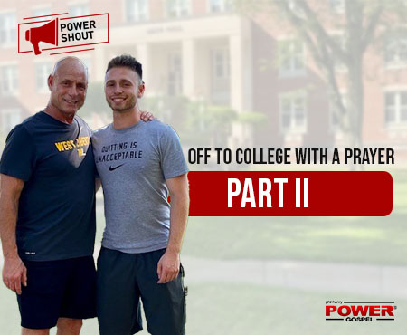 Off to College (Joseph) with a Prayer, Part II: POWER SHOUT #131