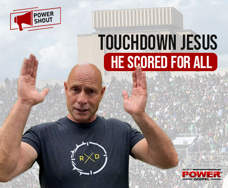 Touchdown Jesus! He Scored for All of Us: POWER SHOUT #129