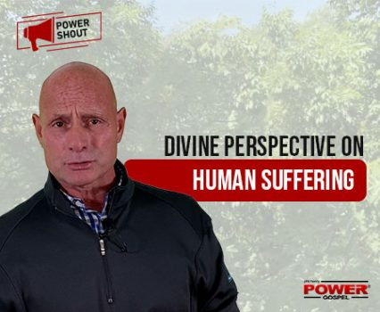 Divine Perspective on Human Suffering: POWER SHOUT #134